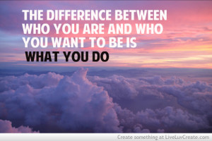 inspirational-the-difference-between-who-you-are-and-who-you-want-to-be-is